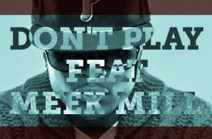 Young Chris – Don't Play Ft. Meek Mill