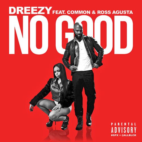 X31FG1K Dreezy – No Good ft. Common & Ross Augusta