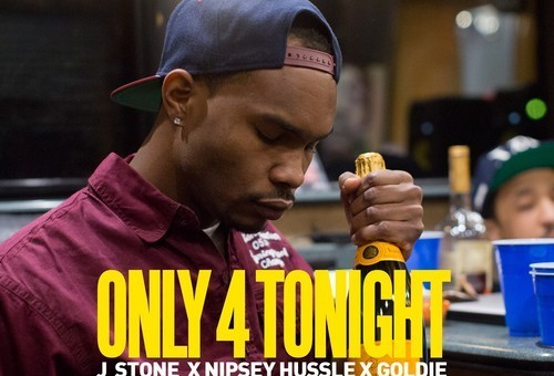 J Stone – Only 4 Tonight feat. Nipsey Hussle & Goldie (Prod. by Ralo Stylez)