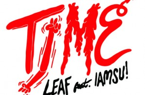 Leaf – Time ft. IAMSU!