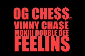 OG Chess – Feelins Ft. Vinny Chase & Moxiii Double Dee