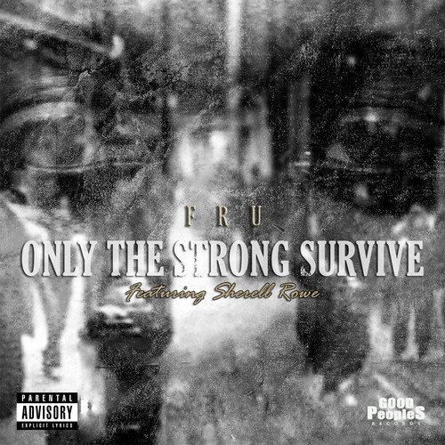 artworks 000079478703 h94zxm t500x500 Fru   Only The Strong Survive Ft. Sherell Rowe (Prod. by Jrob)