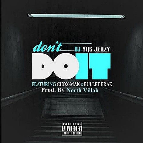 artworks 000079754766 7946w6 t500x500 DJ YRS Jerzy   Dont Do It Ft. Chox Mak & Bullet Brak (Prod. By North Villah)