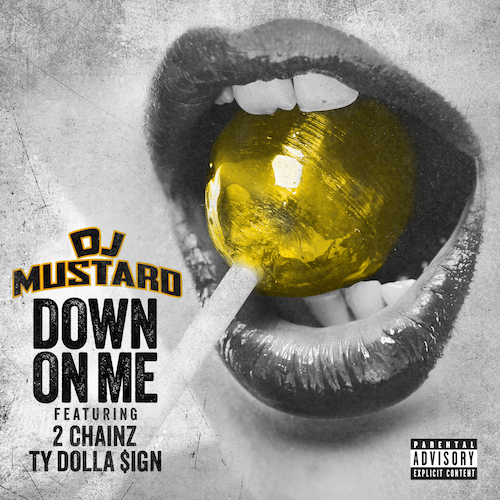 downonme DJ Mustard   Down On Me Ft. 2 Chainz & Ty Dolla Sign