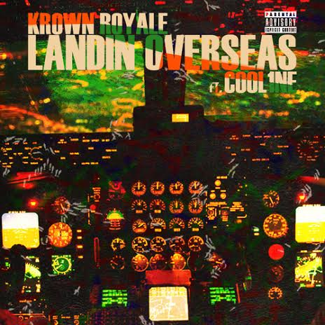 newkrownroyale Krown Royale   Landin Overseas Ft. Cool 1ne