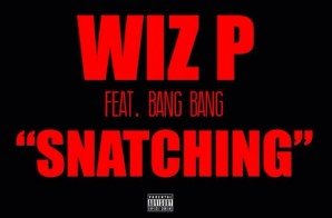 Wiz P – Snatching Ft. Bang Bang
