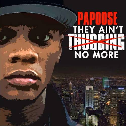 rWz3u04 Papoose – They Aint Thugging No More