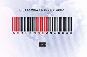 Lihtz Kamraz x Louie V Gutta – We Them New Niggas