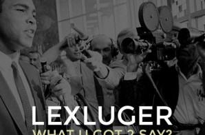 Lex Luger – What U Got 2 Say ft. Lipso (Prod. By Tarentino)