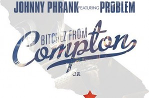 Johnny Phrank – Bitchez From Compton Ft. Problem