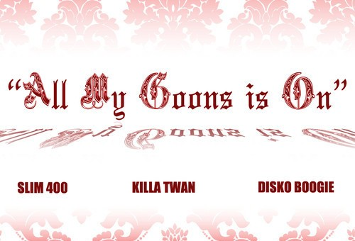 Disko Boogie – All My Goons is On feat. Slim 400 & Killa Twan