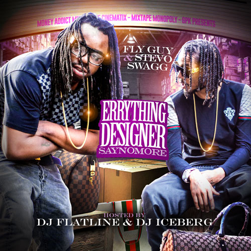 Fly Guy Stevo Swagg Everything Designer Say No front large Fly Guy & Stevo Swagg   Everything Designer: Say No More (Mixtape) (Hosted by DJ Iceberg & DJ Flatline)