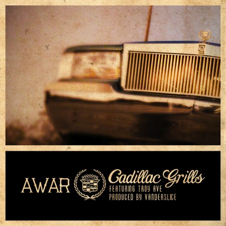 awar cadillacgrills1600 450x450 AWAR – Cadillac Grills (Prod. by Vanderslice) ft. Troy Ave
