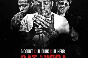 G Count – Dat Nigga Ft. Lil Durk & Lil Herb (Official Video)
