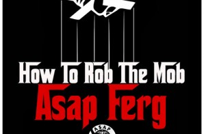 A$AP Ferg – How to Rob the Mob