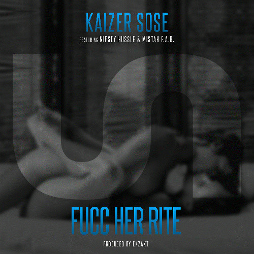 kaizer-sose-fucc-her-rite-ft-nipsey-hussle-mistah-f-a-b-prod-by-ekzakt-HHS1987-2014