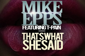 Mike Epps – That's What She Said Ft. T-Pain