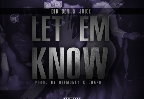 Big Ben & Juice – Let Em Know (Prod. by DeeMoney & Chapo)