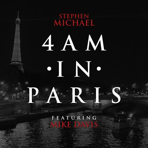 4aminparis Stephen Micheal   4AM In Paris (Video)