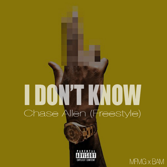 MFM IDK Chase Allen   I Dont Know (Freestyle)