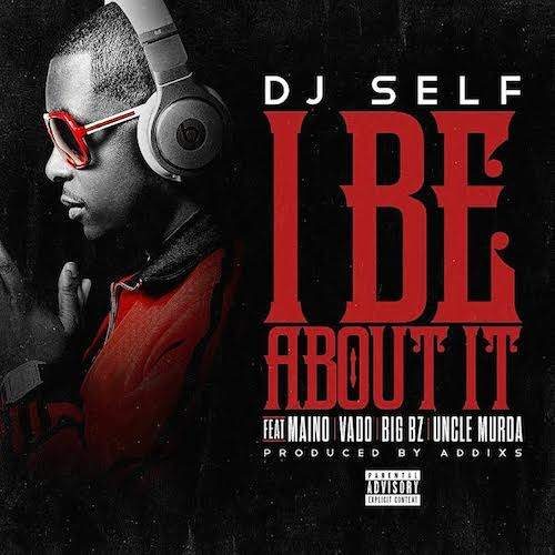 RPYx34v DJ Self – I Be About It Ft. Maino, Vado, Big Bz & Uncle Murda
