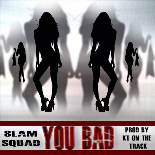 S.L.A.M. Squad You Bad Prod. by KT on the Track 500x500 S.L.A.M. Squad   You Bad