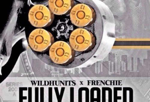 WildHunits – Fully Loaded ft. Frenchie (Prod. by AR)