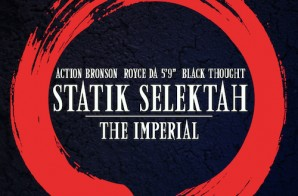 Statik Selektah – The Imperial Ft. Action Bronson, Royce Da 59 & Black Thought