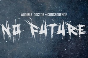 Audible Doctor – No Future Ft. Consequence