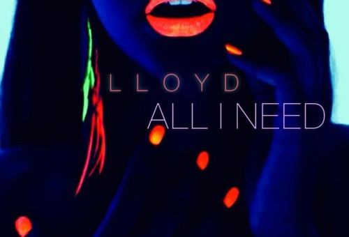 Lloyd – All I Need (Prod. By Slade Da Monsta)