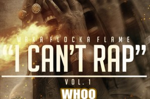 Waka Flocka Flame – I Cant Rap Vol 1 (Mixtape) (Hosted by DJ Whoo Kid)
