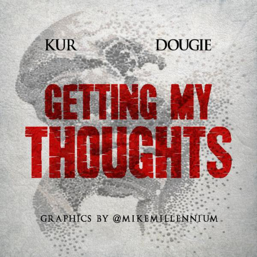 Dougie Getting My Thoughts Kur Dougie   Getting My Thoughts Ft. Kur