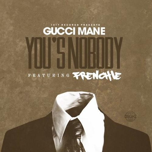Gucci Mane YousA Nobody Frenchie Gucci Mane   Yous A Nobody Ft. Frenchie