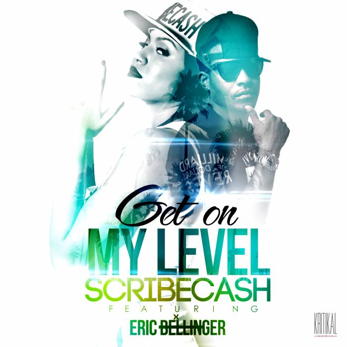 Kritikal Get on my level artwork ScribeCash x Eric Bellinger   Get On My Level
