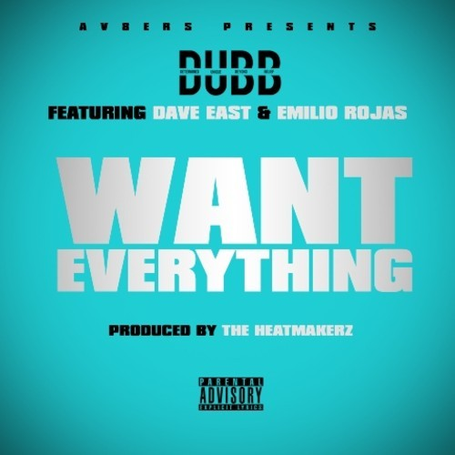 artworks 000087750503 zo5aoj t500x500 D.U.B.B.   Want Everything Ft. Dave East & Emilio Rojas (Prod. By The HeatMakerz)