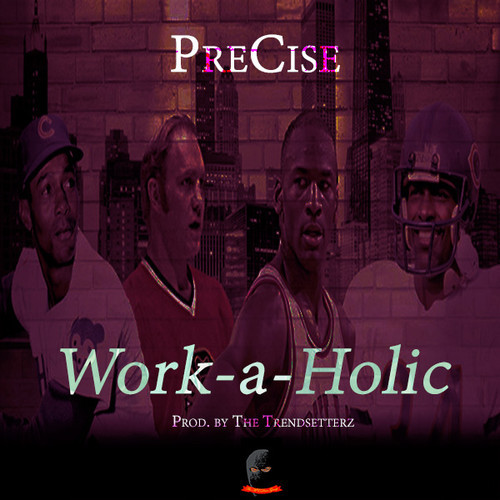 artworks 000087785308 h7fpcr t500x500 PreCise   Work A Holic (Prod. By The TrendsetterZ)