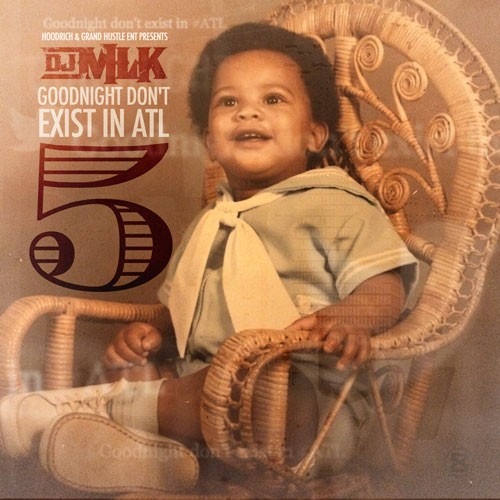 cover6 DJ MLK   GoodNight Dont Exist In ATL 5 (Mixtape)