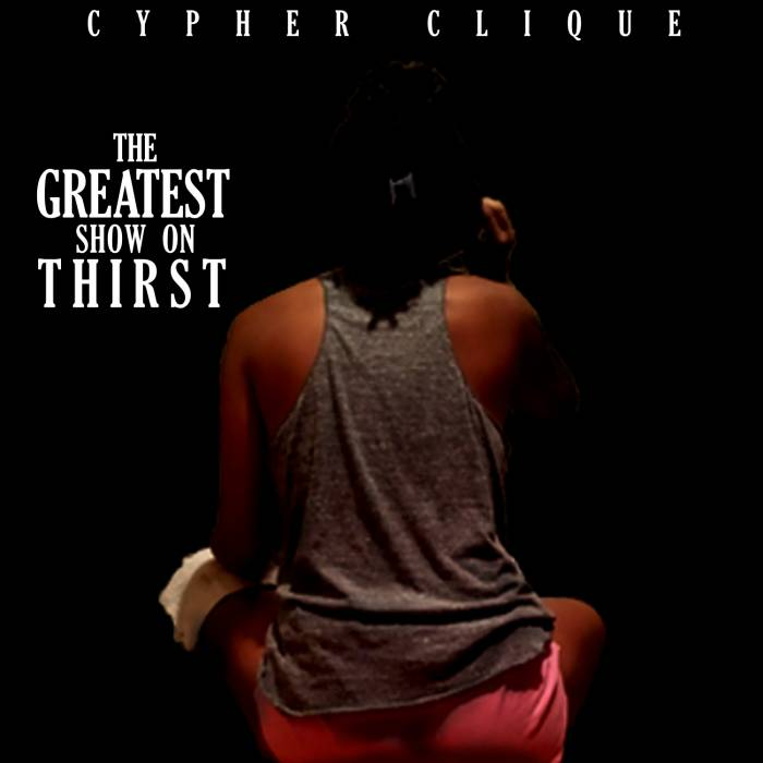 gtoeXmixtape Cypher Clique   The Greatest Show On Thirst (Mixtape)