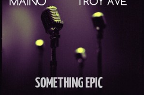 Maino x Troy Ave – Something Epic