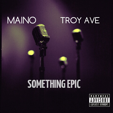 maino-x-troy-ave-something-epic-HHS1987-2014