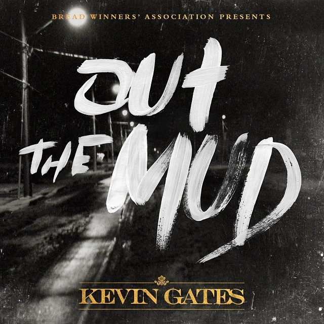 out the mud Kevin Gates   Out The Mud