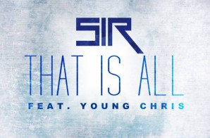 SiR x Young Chris – That Is All