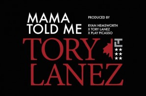 Tory Lanez – Mama Told Me