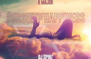 K Major x DJ Spinz – Pursuit Of Happiness