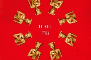 Tyga – 40 Mill (Cover Art)