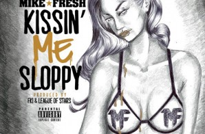 Mike Fresh – Kissin Me Sloppy (Prod. by FKi x League Of Starz)