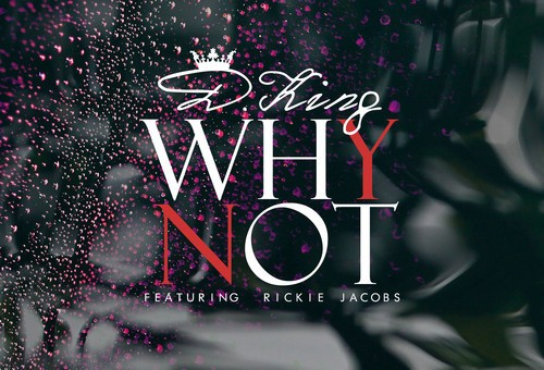 D. King – Why Not? Ft. Rickie Jacobs