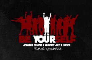 Johnny Cinco x Bloody Jay x Lucci – Be Yourself (Prod. by WillAFool)