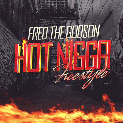 fred hot Fred The Godson   Hot Nigga (Remix)