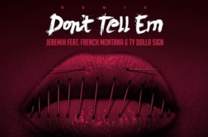 Jeremih – Don't Tell 'Em Ft. French Montana & Ty Dolla $ign (Remix)